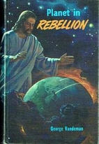 Planet in Rebellion by George E. Vandeman