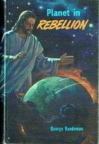 Planet in Rebellion by George E. Vandeman