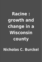 Racine : growth and change in a Wisconsin…