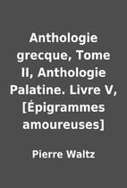 Anthologie grecque, Tome II, Anthologie…