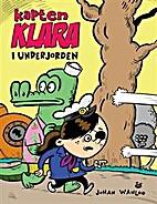 Kapten Klara i underjorden by Johan Wanloo