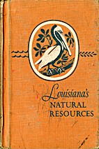 Louisiana's natural resources, their use and…