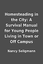 Homesteading in the City: A Survival Manual…