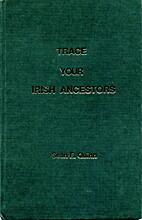 Trace Your Irish Ancestors by Sean E. Quinn