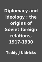 Diplomacy and ideology : the origins of…