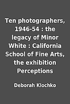 Ten photographers, 1946-54 : the legacy of…