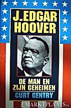 J. Edgar Hoover de man en zijn geheimen by…