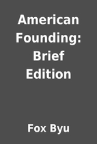 American Founding: Brief Edition by Fox Byu