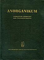 Anorganikum : Lehr- und Praktikumsbuch der…