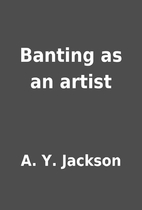 Banting as an artist by A. Y. Jackson