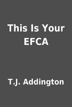 This Is Your EFCA by T.J. Addington
