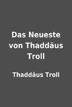 Das Neueste von Thaddäus Troll by Thaddäus…