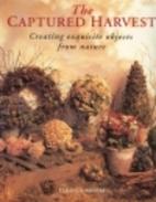 The Captured Harvest: Creating Exquisite…