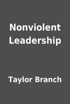 Nonviolent Leadership by Taylor Branch
