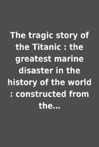 The tragic story of the Titanic : the…