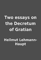 Two essays on the Decretum of Gratian by…