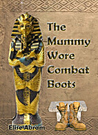 The Mummy Wore Combat Boots by Elise Abram