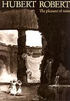 Hubert Robert : the pleasure of ruins by…