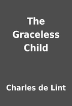 The Graceless Child by Charles de Lint