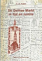De Delftse markt in tijd en ruimte by J.A.…