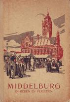Middelburg in heden en verleden by N.J.…