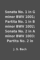 Sonata No. 1 in G minor BWV 1001; Partita…