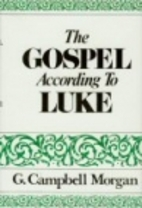 The Gospel According to Luke by G. Campbell…