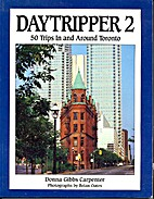 DayTripper 2: 50 trips In and Around Toronto…