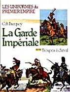 La Garde Impériale: Troupes à cheval by…