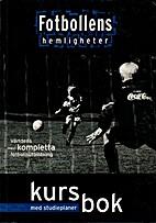 Fotbollens hemligheter : kursbok by Roger…