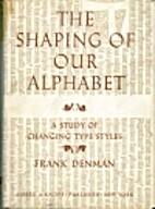 The shaping of our alphabet; a study of…