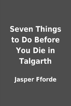 Seven Things to Do Before You Die in…