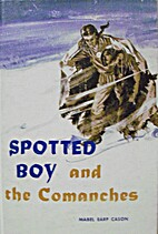 Spotted Boy and the Comanches by Mabel Earp…
