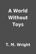 A World Without Toys by T. M. Wright