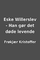 Eske Willerslev - Han gør det døde levende…