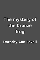 The mystery of the bronze frog by Dorothy…