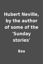 Hubert Neville, by the author of some of the…