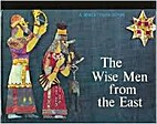 The Wise Men from the East by Noni Lichtveld