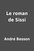 Le roman de Sissi by André Besson