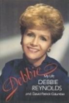 Debbie: My Life by Debbie Reynolds