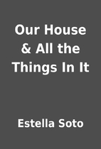 Our House & All the Things In It by Estella…