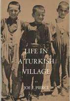Life in a Turkish village by Joe E. Pierce