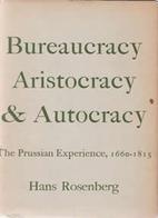 Bureaucracy, Aristocracy, and Autocracy: The…
