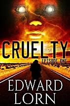 Cruelty: Episode One by Edward Lorn
