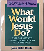 If I Only Knew...What Would Jesus Do?: Over…