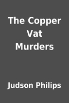 The Copper Vat Murders by Judson Philips