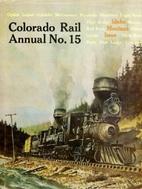 COLORADO RAIL ANNUAL NO. 15. A Journal of…