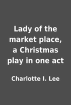 Lady of the market place, a Christmas play…