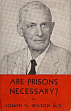 Are Prisons Necessary? by Joseph G. Wilson