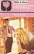 Dangerous Pretence by Flora Kidd